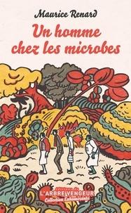 Maurice Renard - Un homme chez les microbes - Scherzo.