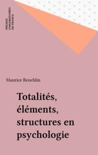 Maurice Reuchlin - Totalités, éléments, structures en psychologie.
