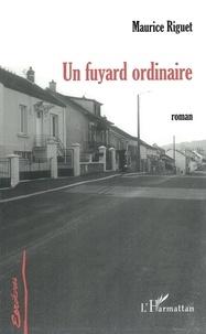 Maurice Riguet - Un fuyard ordinaire - Roman.