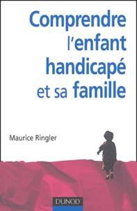 Maurice Ringler - Comprendre l'enfant handicapé et sa famille.
