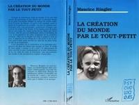 Maurice Ringler - La création du monde par le tout-petit - Essai de psychologie naïve.