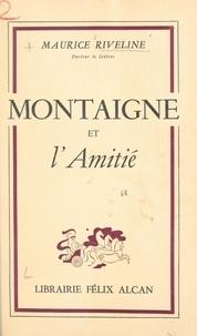 Maurice Riveline - Montaigne et l'amitié.