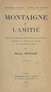 Maurice Riveline - Montaigne et l'amitié - Thèse complémentaire pour le Doctorat ès lettres.
