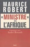 """Maurice Robert - """"Ministre"""" de l'Afrique - Entretiens avec André Renault."""