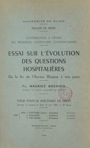 Maurice Rochaix et E. Aujaleu - Contribution à l'étude des problèmes hospitaliers contemporains - Essai sur l'évolution des questions hospitalières de la fin de l'Ancien Régime à nos jours. Thèse pour le Doctorat en droit.