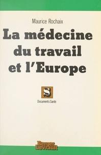 Maurice Rochaix - La Médecine du travail et l'Europe.
