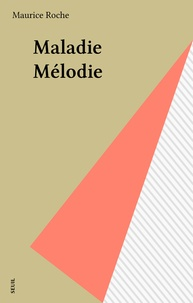 Maurice Roche - Maladie mélodie.