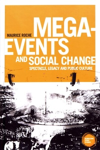 Maurice Roche - Mega-events and social change - Spectacle, legacy and public culture.