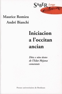 Maurice Romieu et André Bianchi - Iniciacion a l'occitan ancian : Initiation à l'ancien occitan. - Dètz e nòu tèxtes de l'Edat Mejana comentats : Dix.neuf textes du Moyen Age commentés.