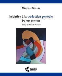 Maurice Rouleau - Initiation à la traduction générale - Du mot au texte.