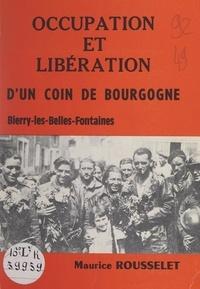 Maurice Rousselet - Occupation et libération d'un coin de Bourgogne - Bierry-les-Belles-Fontaines.
