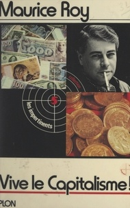 Maurice Roy et Patrick Wajsman - Vive le capitalisme !.