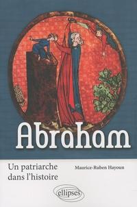 Maurice-Ruben Hayoun - Abraham - Un patriarche dans l'histoire.