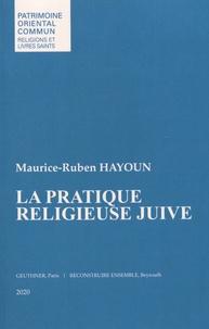 Maurice-Ruben Hayoun - La pratique religieuse juive.