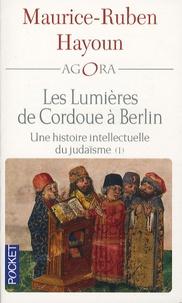 Maurice-Ruben Hayoun - Les lumières de Cordoue à Berlin - Une histoire intellectuelle du judaïsme.