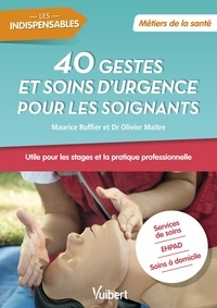 Maurice Ruffier et Olivier Maître - 40 gestes et soins d'urgence pour les soignants.