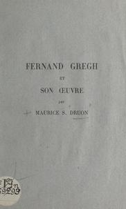 Maurice S. Druon - Fernand Gregh et son œuvre - Conférence faite au Lycée Michelet au cours d'une matinée en l'honneur du poète, le 29 avril 1937.