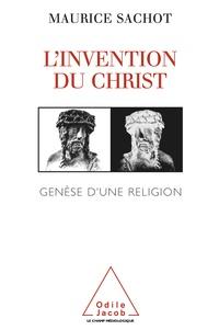 Maurice Sachot - L'invention du Christ - Genèse d'une religion.
