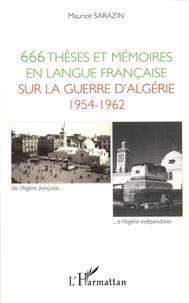 Maurice Sarazin - 666 thèses et mémoires en langue française sur la guerre d'Algérie 1954-1962 - Soutenus devant les universités françaises et étrangères de 1960 à 2011.