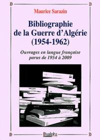 Maurice Sarazin - Bibliographie de la Guerre d'Algérie (1954-1962) - Ouvrages en langue française parus de 1954 à 2009.