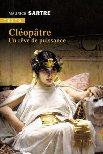 Cléopâtre. Un rêve de puissance