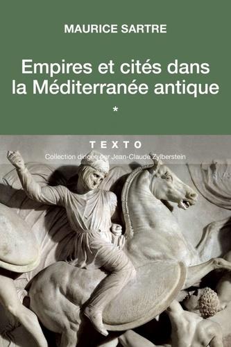 Empires et cités dans la Méditerranée antique. Tome 1
