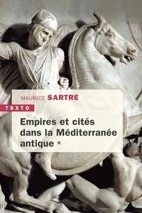 Maurice Sartre - Empires et cités dans la Méditerranée antique.