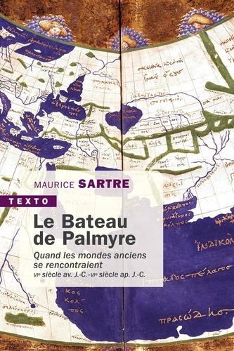 Le bateau de Palmyre. Quand les mondes anciens se rencontraient, VIe s. av. J.-C. - VIe ap. J.-C.