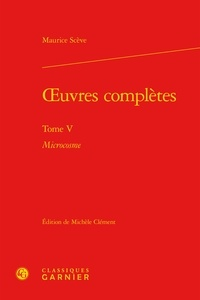Maurice Scève - Oeuvres complètes - Tome 5, Microcosme.