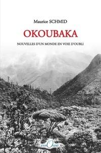 Maurice Schmid - Okoubaka. Nouvelles d'un monde.