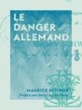 Maurice Schwob et Jules Charles-Roux - Le Danger allemand - Étude sur le développement industriel et commercial de l'Allemagne.