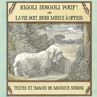 Maurice Sendak - Rigoli dingoli pouf ! ou la vie doit avoir mieux à offrir.