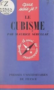 Maurice Serullaz et Paul Angoulvent - Le cubisme.