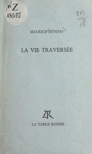 Maurice Séveno - La vie traversée.
