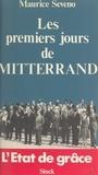 Maurice Séveno et Claude Glayman - Les premiers jours de Mitterrand : l'état de grâce.