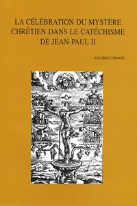 Maurice Simon - La célébration du mystère chrétien dans le catéchisme de Jean Paul II.