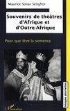 Maurice Sonar Senghor - Souvenirs de théâtre d'Afrique et d'Outre-Afrique - Pour que lève la semence, contribution à l'édification d'un théâtre noir universel.