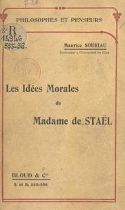 Maurice Souriau - Les idées morales de Madame de Staël.