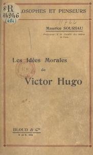 Maurice Souriau - Les idées morales de Victor Hugo.