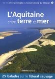 Maurice Soutif et Anthony Nicolazzi - L'Aquitaine entre terre et mer - 25 balades sur les sites du Conservatoire du littoral.