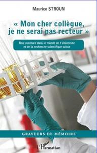 Mon cher collègue, je ne serai jamais recteur - Une aventure dans le monde de lUniversité et de la recherche scientifique suisse.pdf
