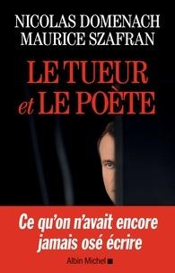 Maurice Szafran et Nicolas Domenach - Le Tueur et le poète.