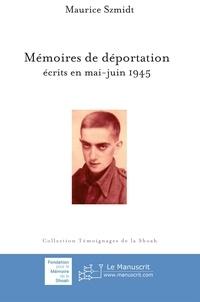Maurice Szmidt - Mémoire de déportation, écrits en mai-juin 1945.
