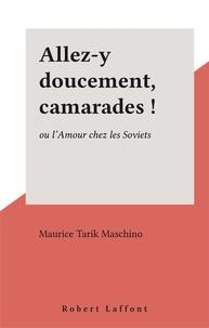 """Maurice T. Maschino - """"Allez-y doucement, camarades!"""" ou L'amour chez les soviets."""