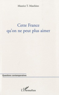 Maurice T. Maschino - Cette France qu'on ne peut plus aimer.