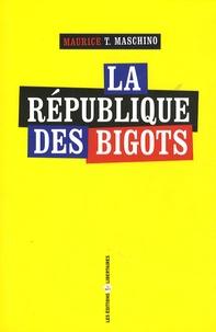 Maurice-T Maschino - La République des bigots.