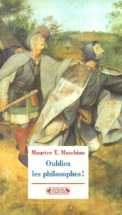 Maurice T. Maschino - Oubliez les philosophes !.