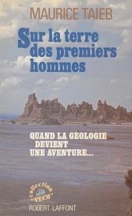Maurice Taieb - Sur la terre des premiers hommes.