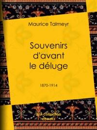 Maurice Talmeyr - Souvenirs d'avant le déluge - 1870-1914.