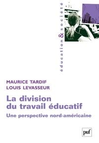 Maurice Tardif et Louis LeVasseur - La division du travail éducatif - Une perspective nord-américaine.